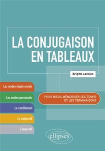 La Conjugaison En Tableaux ; Pour Mieux Memoriser Les Temps Et Les Terminaisons
