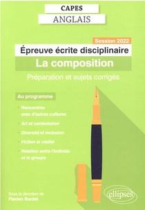 Capes Anglais : Epreuve Ecrite Disciplinaire. Session 2022. La Composition. Preparation Et Sujets Corriges