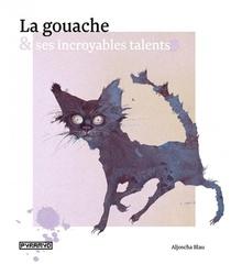 La Gouache Et Ses Incroyables Talents