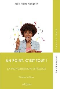 Un Point C'est Tout, La Ponctuation Efficace (6e Edition)