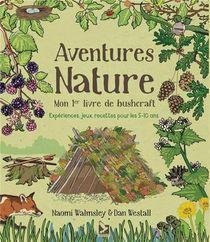 Aventures Nature ; Mon 1er Livre De Bushcraft