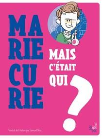 Mais C'etait Qui Marie Curie?