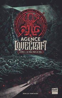 Agence Lovecraft T.1 : Le Mal Par Le Mal