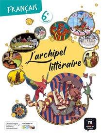 L'archipel Litteraire ; Francais ; 6e ; Livre De L'eleve