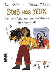 Sous Nos Yeux : Petit Manifeste Pour Une Revolution Du Regard
