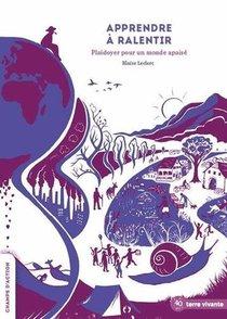 Apprendre A Ralentir : Plaidoyer Pour Un Monde Apaise