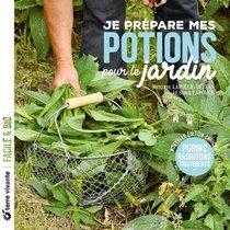 Je Prepare Mes Potions Pour Le Jardin ; Purins, Badigeons, Traitements...