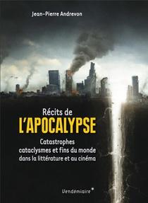 Recits De L'apocalypse, Catastrophes, Cataclysmes Et Fins Du Monde Dans La Litterature Et Au Cinema