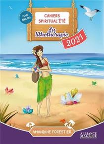 Cahiers Spiritual'ete ; La Lithotherapie (edition 2021)