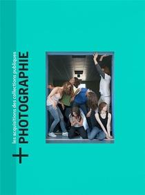 +photographie ; Les Acquisitions Des Collections Publiques