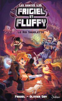 Frigiel Et Fluffy - Cycle Des Saintes Iles T.3 ; Le Roi Squelette