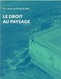 Les Cahiers De L'ecole De Blois T.19 ; Le Droit Au Paysage
