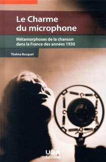 Le Charme Du Microphone : Metamorphoses De La Chanson Dans La France Des Annees 1930