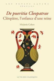 De Pueritia Cleopatrae : Cleopatre, L'enfance D'une Reine