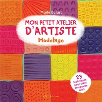 Mon Petit Atelier D'artiste : Modelage