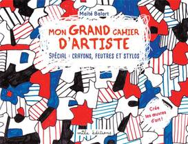 Mon Grand Cahier D'artiste : Crayons, Feutres Et Stylos