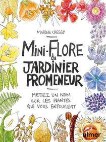Mini-flore Du Jardinier Promeneur ; Mettez Un Nom Sur Les Plantes Qui Vous Entourent