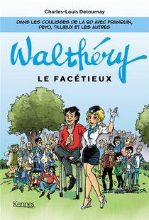 F. Walthery Le Facetieux : Dans Les Coulisses De La Bd Avec Franquin, Peyo, Tillieux Et Les Autres