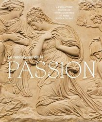 Le Renouveau De La Passion ; La Sculpture Religieuse Entre Chartres Et Paris Autour De 1540
