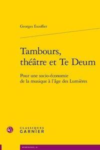 Tambours, Theatre Et Te Deum ; Pour Une Socio-economie De La Musique A L'age Des Lumieres