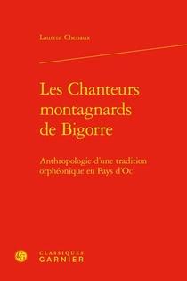 Les Chanteurs Montagnards De Bigorre : Anthropologie D'une Tradition Orpheonique En Pays D'oc