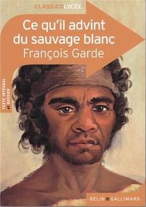 Ce Qu'il Advint Du Sauvage Blanc, De Francois Garde
