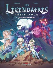 Les Legendaires - Resistance T.1 ; Les Dieux Sont Amour
