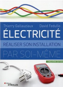 Electricite : Realiser Son Installation Electrique Par Soi-meme