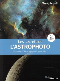 Les Secrets De L'astrophoto : Materiel, Technique, Observation (2e Edition)