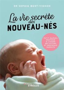 La Vie Secrete Des Nouveau-nes : Petit Manuel Pratique A L'usage Des Futurs Et Nouveaux Parents