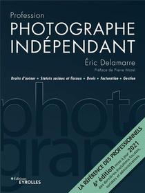 Photographe Independant : Droits D'auteur, Statuts Sociaux Et Fiscaux, Devis (6e Edition)