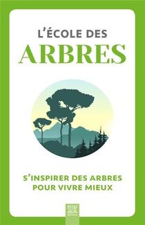L'ecole Des Arbres : S'inspirer Des Arbres Pour Vivre Mieux