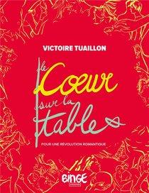 Le Coeur Sur La Table : Pour Une Revolution Romantique