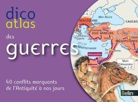 Dicoatlas Des Guerres ; 40 Conflits Marquants De L'antiquite A Nos Jours