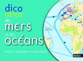 Dico Atlas Des Mers Et Oceans ; Histoire, Geographie Et Geopolitique