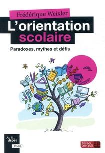 L'orientation Scolaire ; Paradoxes, Mythes Et Defis