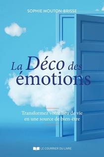 La Deco Des Emotions : Transformez Votre Lieu De Vie En Une Source De Bien-etre
