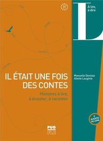 Il Etait Une Fois Des Contes : Histoires A Lire, A Ecouter, A Raconter ; A2>c1