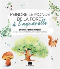 Peindre Le Monde De La Foret A L'aquarelle ; 30 Pas-a-pas Pour Peindre Les Paysages Forestiers