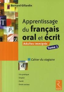Apprentissage Du Francais Oral Et Ecrit T.1 ; Adultes Immigres ; Cahier Du Stagiaire