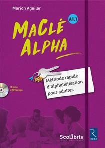 Macle Alpha ; Manuel D'alphabetisation Pour Adultes ; A1.1 (edition 2017)
