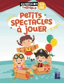 Petits Spectacles A Jouer : 5/8 Ans
