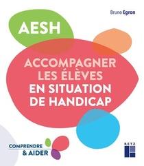 Aesh : Accompagner Les Eleves En Situation De Handicap (edition 2021)