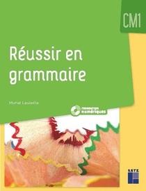 Reussir En Grammaire Au Cm1 + Ressources Numeriques (edition 2021)