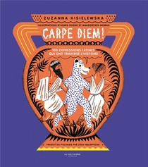 Carpe Diem! 100 Expressions Latines Qui Ont Traverse L'histoire