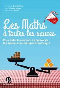 Les Maths A Toutes Les Sauces, Pour Aider Les Enfants A Apprivoiser Les Systemes Numeriques Et Metrique