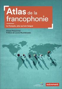 Atlas De La Francophonie ; Le Francais, Plus Qu'une Langue
