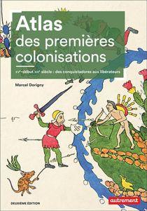 Atlas Des Premieres Colonisations, Xve-debut Xixe Siecle : Des Conquistadores Aux Liberateurs