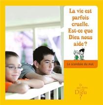 Module E6 ; La Vie Est Parfois Cruelle, Est-ce Que Dieu Nous Aide ? Le Scandale Du Mal