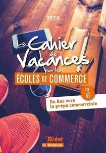 Le Cahier De Vacances Pour Les Ecoles De Commerce ; Du Bac Vers La Prepa Commerciale